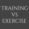 Training Versus Exercise…Your Thoughts?
