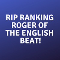 RIP, Ranking Roger of The English Beat